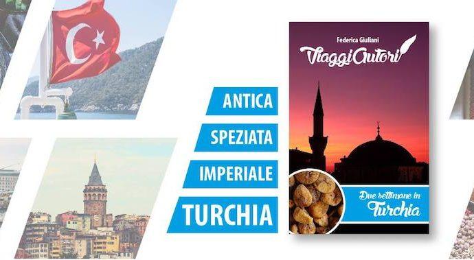 Guida Turchia ViaggiAutori: itinerari e ispirazioni per scoprire il Paese dei Sultani